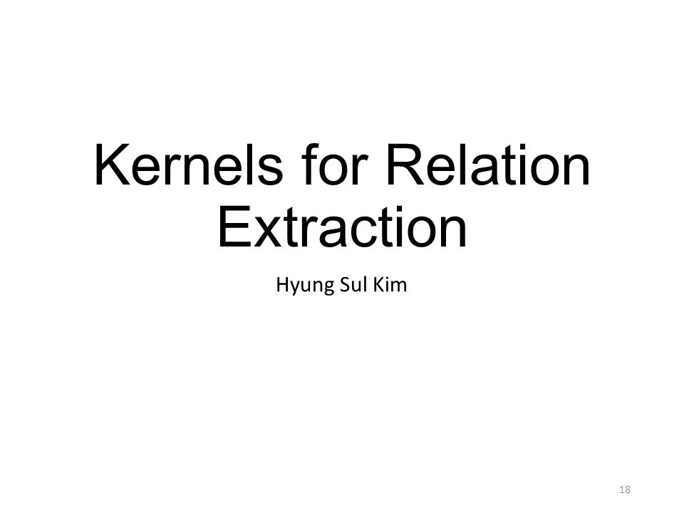 Kernels for Relation Extraction Hyung Sul Kim 18