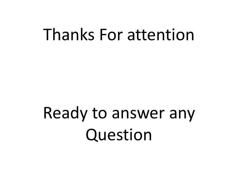Thanks For attention Ready to answer any Question