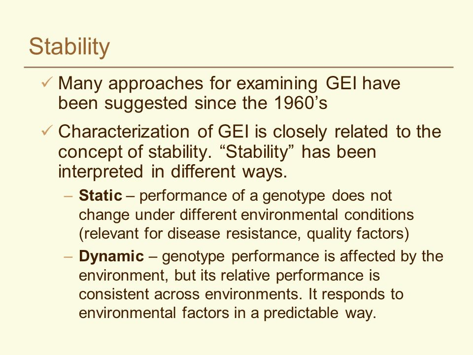 Stability Many approaches for examining GEI have been suggested since the 1960's Characterization of GEI is closely related to the concept of stability.