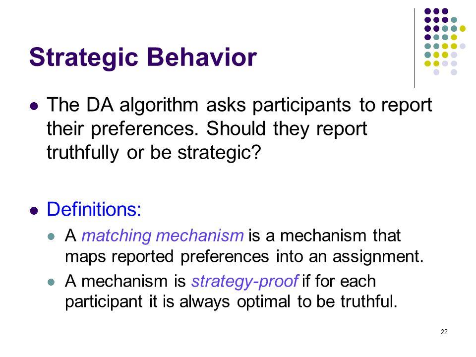 Strategic Behavior The DA algorithm asks participants to report their preferences.
