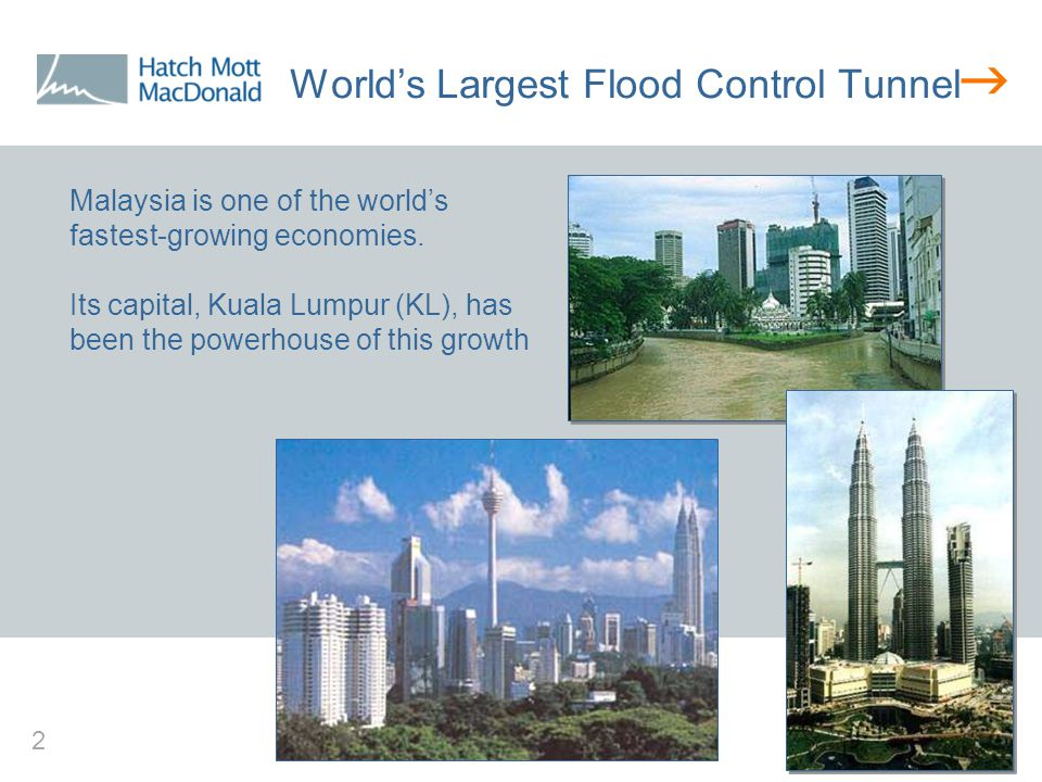  2 World's Largest Flood Control Tunnel Malaysia is one of the world's fastest-growing economies.