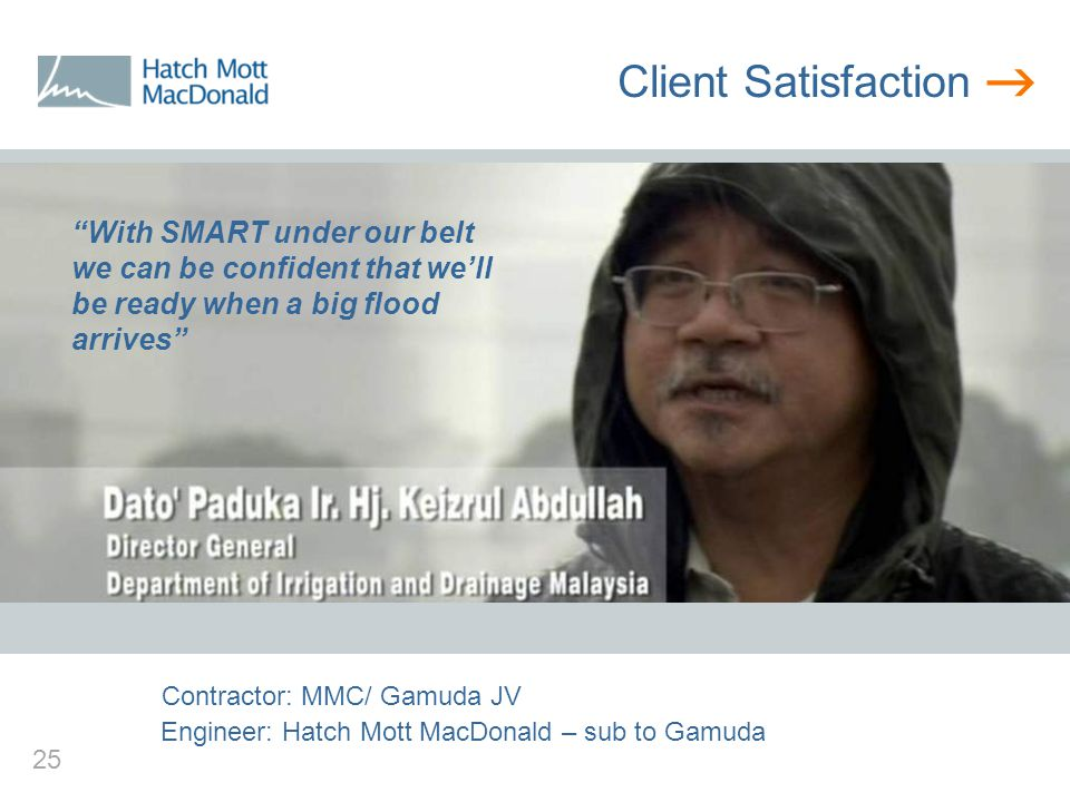  25 Client Satisfaction With SMART under our belt we can be confident that we'll be ready when a big flood arrives Contractor: MMC/ Gamuda JV Engineer: Hatch Mott MacDonald – sub to Gamuda