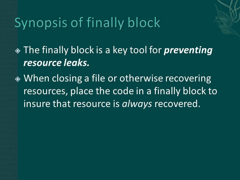  The finally block is a key tool for preventing resource leaks.