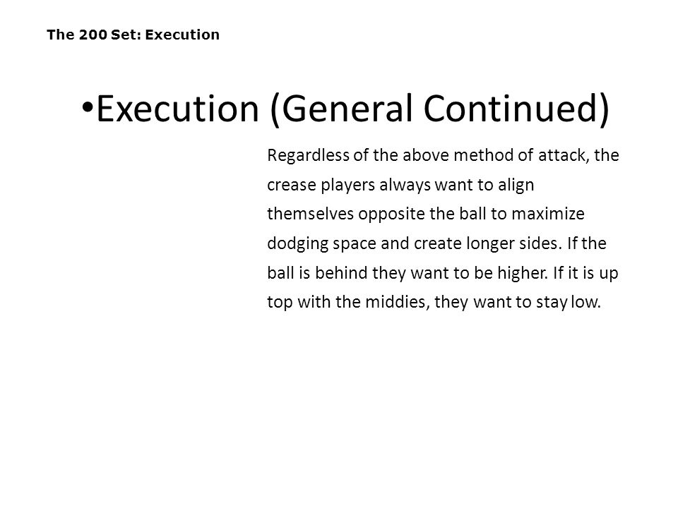 The 200 Set: Execution Regardless of the above method of attack, the crease players always want to align themselves opposite the ball to maximize dodg