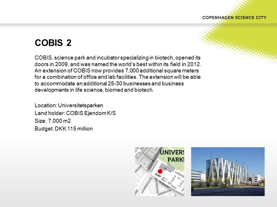 COBIS 2 COBIS, science park and incubator specializing in biotech, opened its doors in 2009, and was named the world's best within its field in 2012.