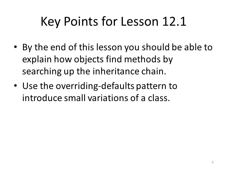 Key Points for Lesson 12.1 By the end of this lesson you should be able to explain how objects find methods by searching up the inheritance chain.
