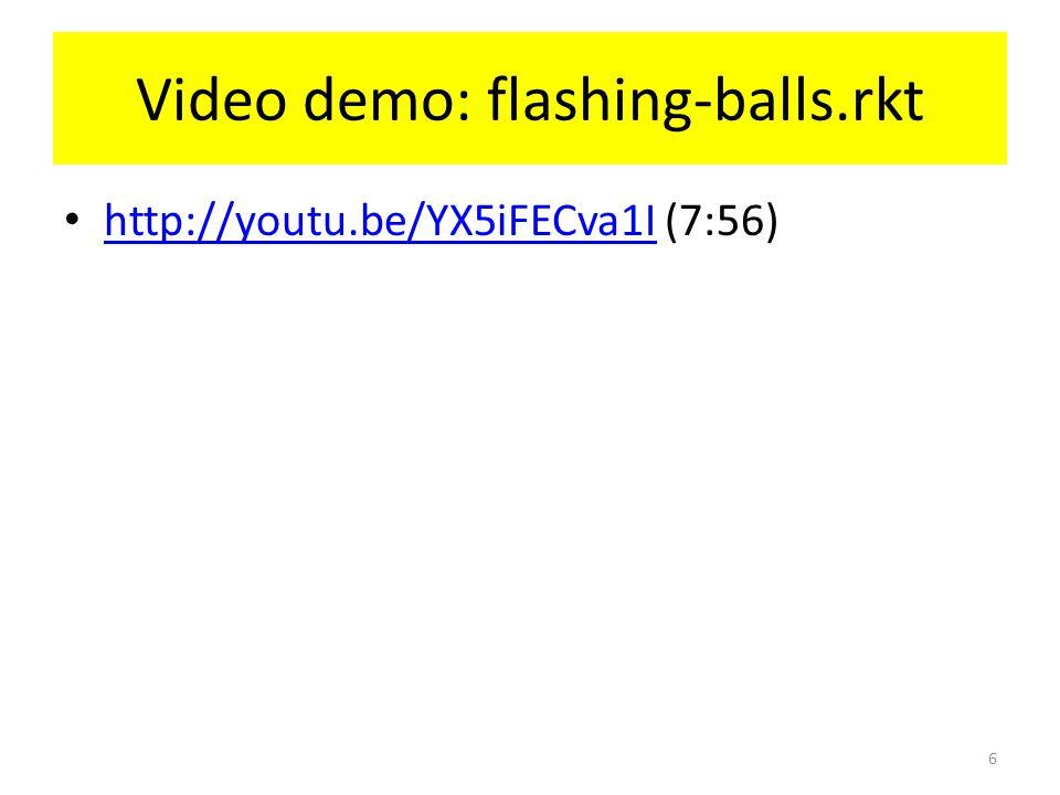 Video demo: flashing-balls.rkt http://youtu.be/YX5iFECva1I (7:56) http://youtu.be/YX5iFECva1I 6