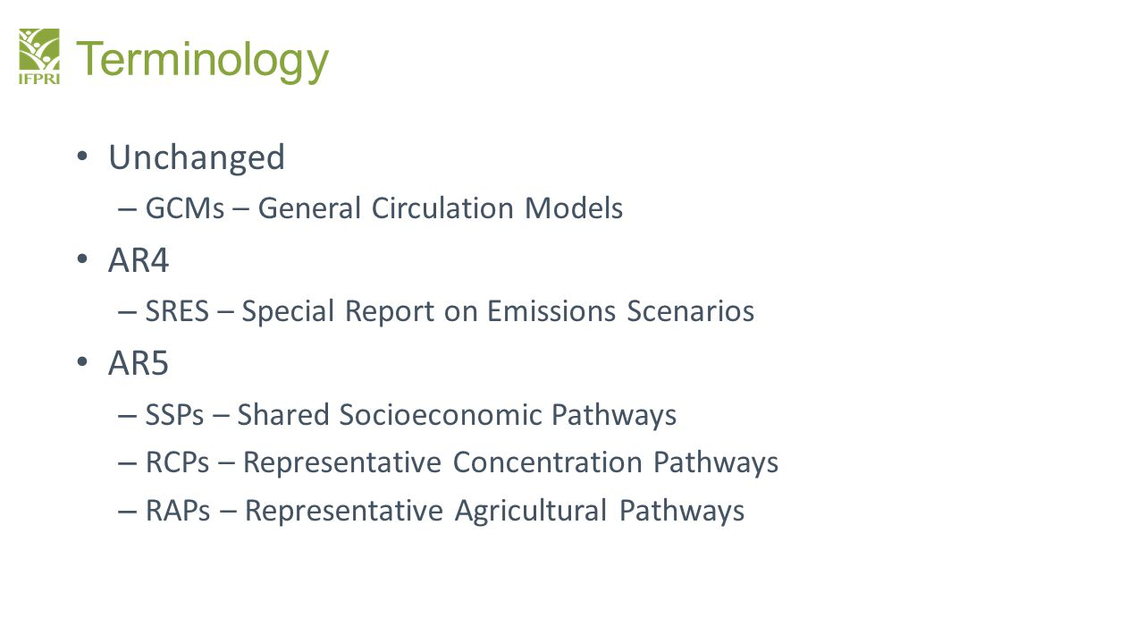 Terminology Unchanged – GCMs – General Circulation Models AR4 – SRES – Special Report on Emissions Scenarios AR5 – SSPs – Shared Socioeconomic Pathway