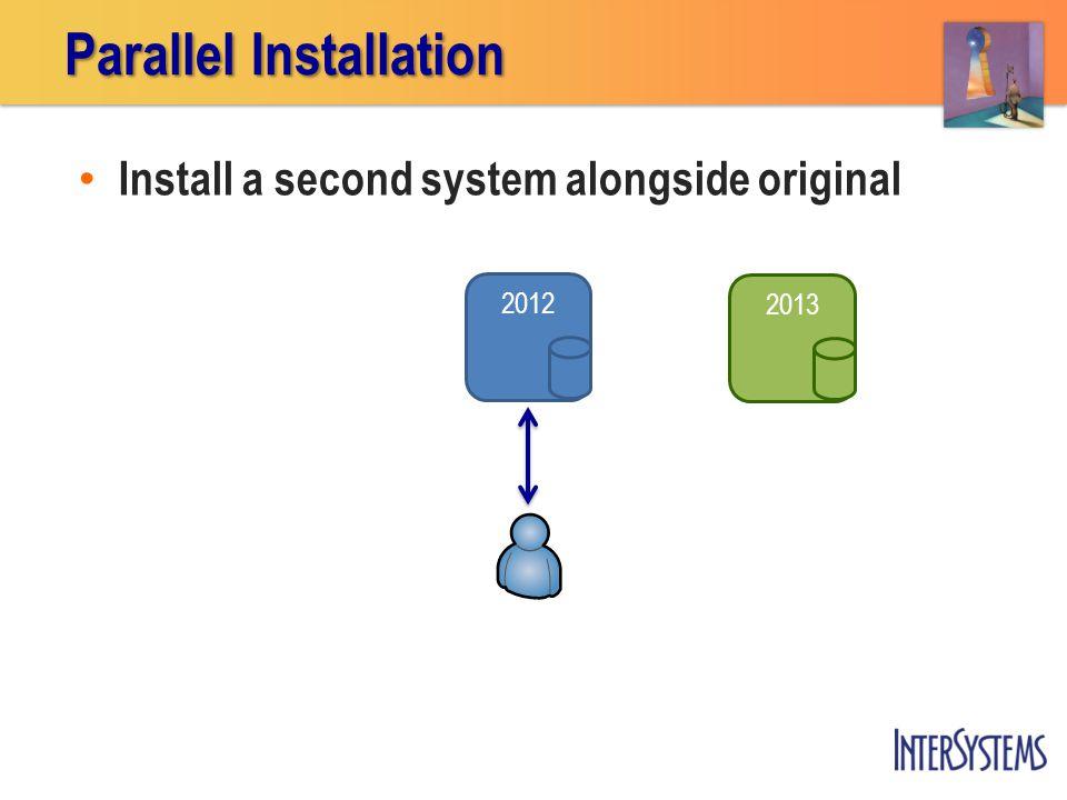 2012 Parallel Installation 2013 Install a second system alongside original