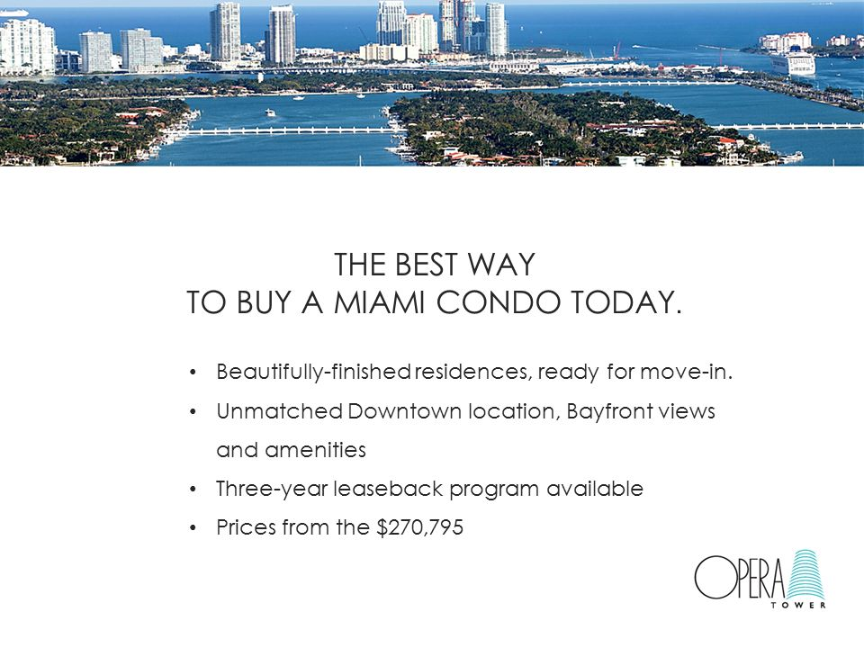 THE BEST WAY TO BUY A MIAMI CONDO TODAY. Beautifully-finished residences, ready for move-in. Unmatched Downtown location, Bayfront views and amenities