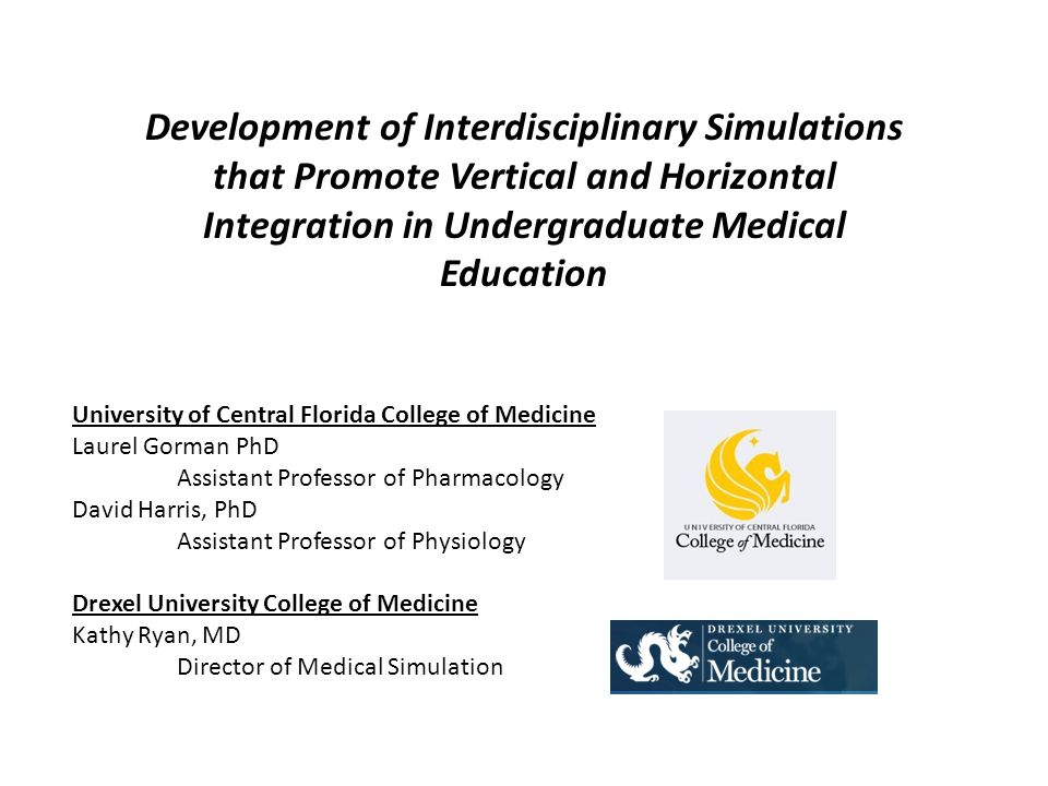 Development of Interdisciplinary Simulations that Promote Vertical and Horizontal Integration in Undergraduate Medical Education University of Central