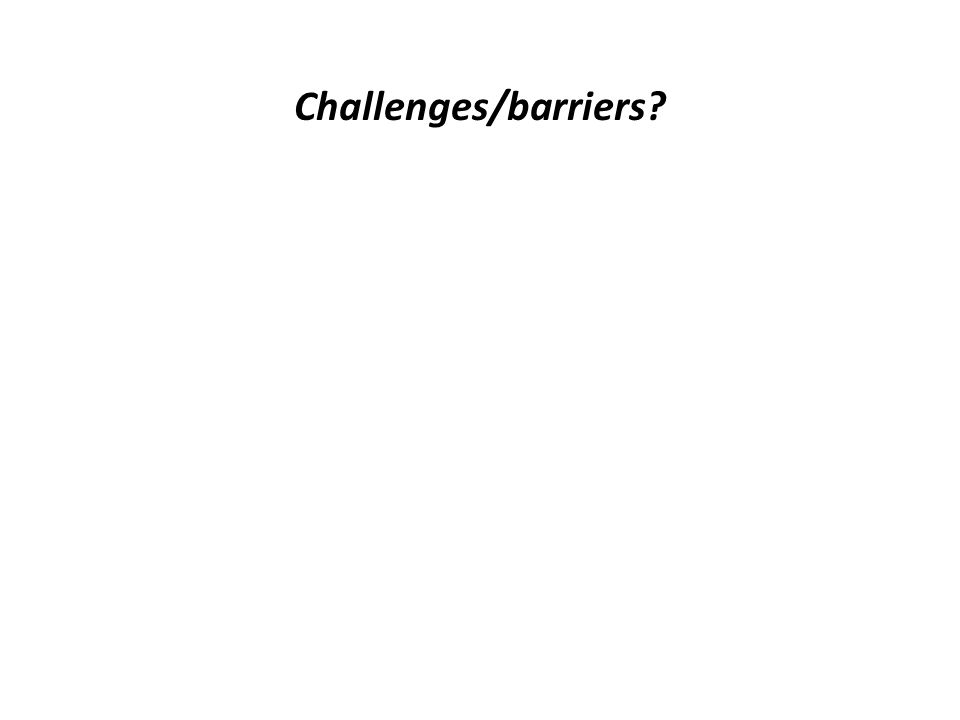 Challenges/barriers?