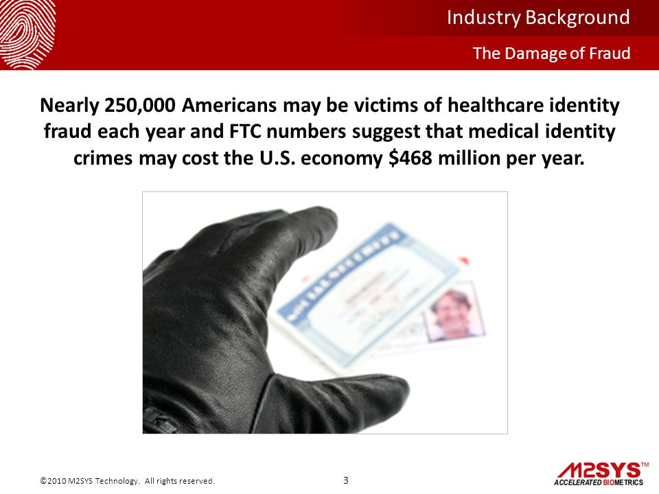 The Damage of Fraud Industry Background 3 ©2010 M2SYS Technology.