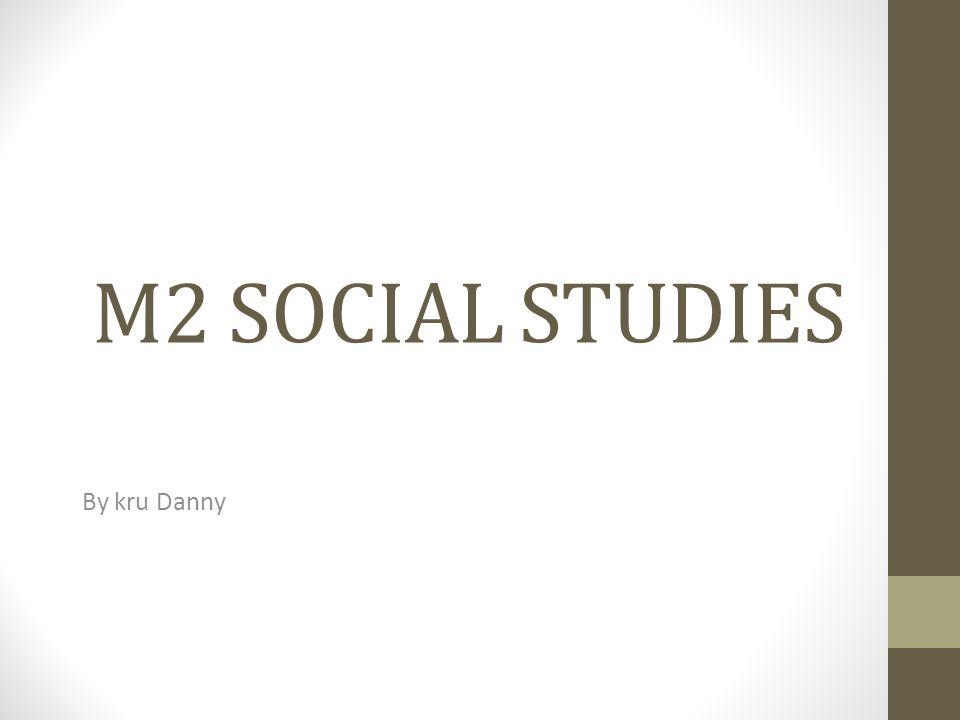 M2 SOCIAL STUDIES By kru Danny
