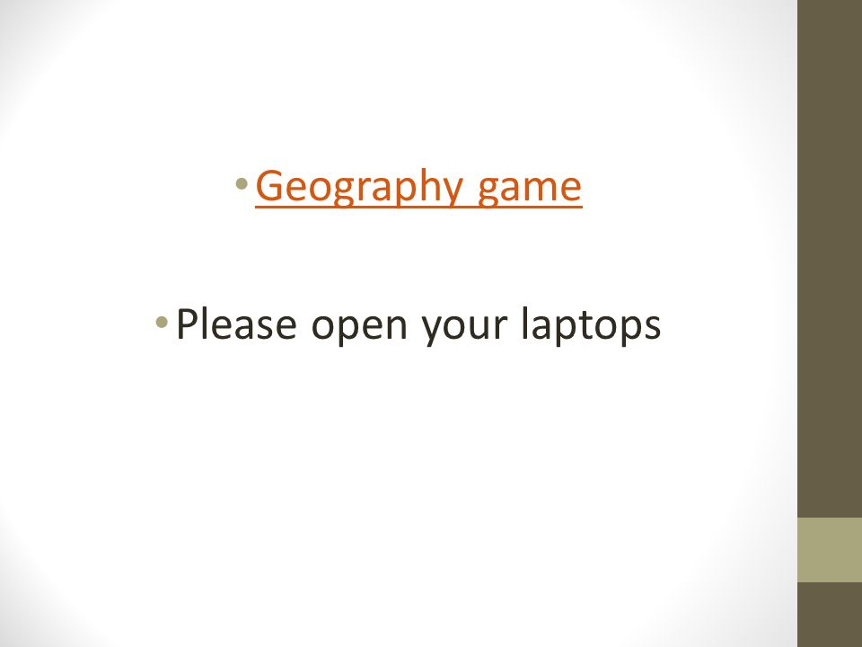 Geography game Please open your laptops