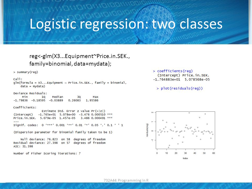 Logistic regression: several predictors Data about contraceptive use – Several analysis plots can be obtained by plot(lrfit) – Response: matrix success/failure 732A44 Programming in R
