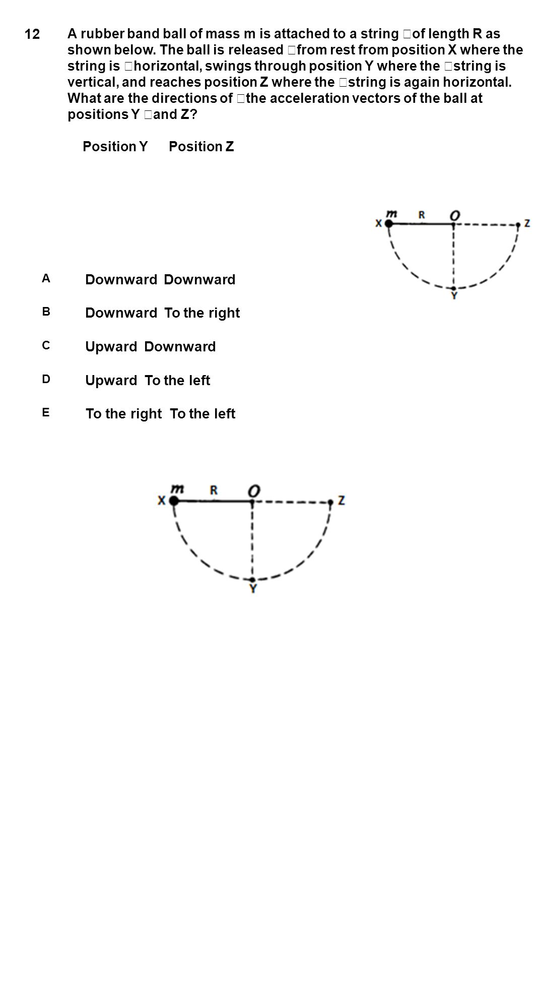 12 A rubber band ball of mass m is attached to a string of length R as shown below. The ball is released from rest from position X where the string is