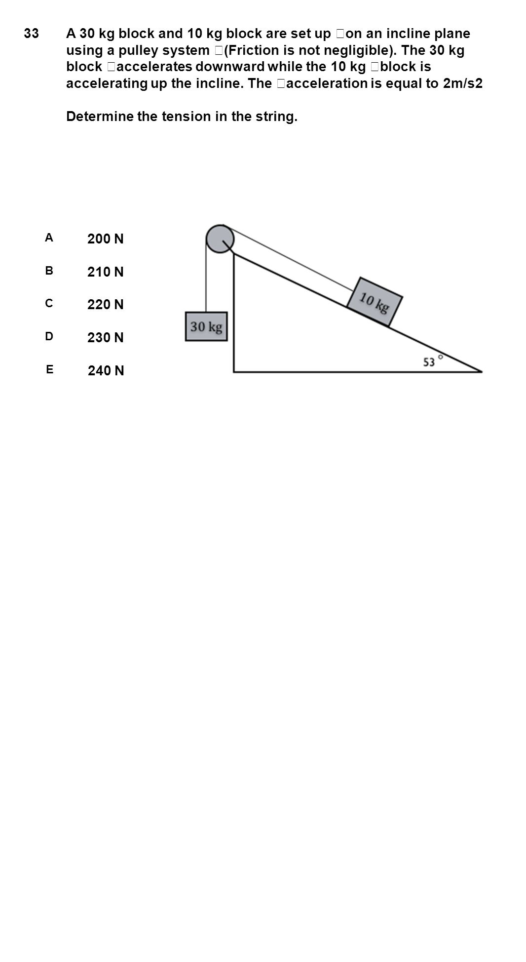 33 A 30 kg block and 10 kg block are set up on an incline plane using a pulley system (Friction is not negligible). The 30 kg block accelerates downwa