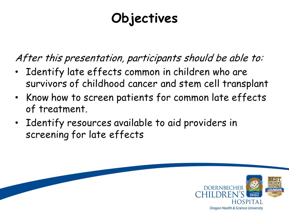 Background Majority of children with cancer become long term survivors Majority of childhood cancer survivors have late effects