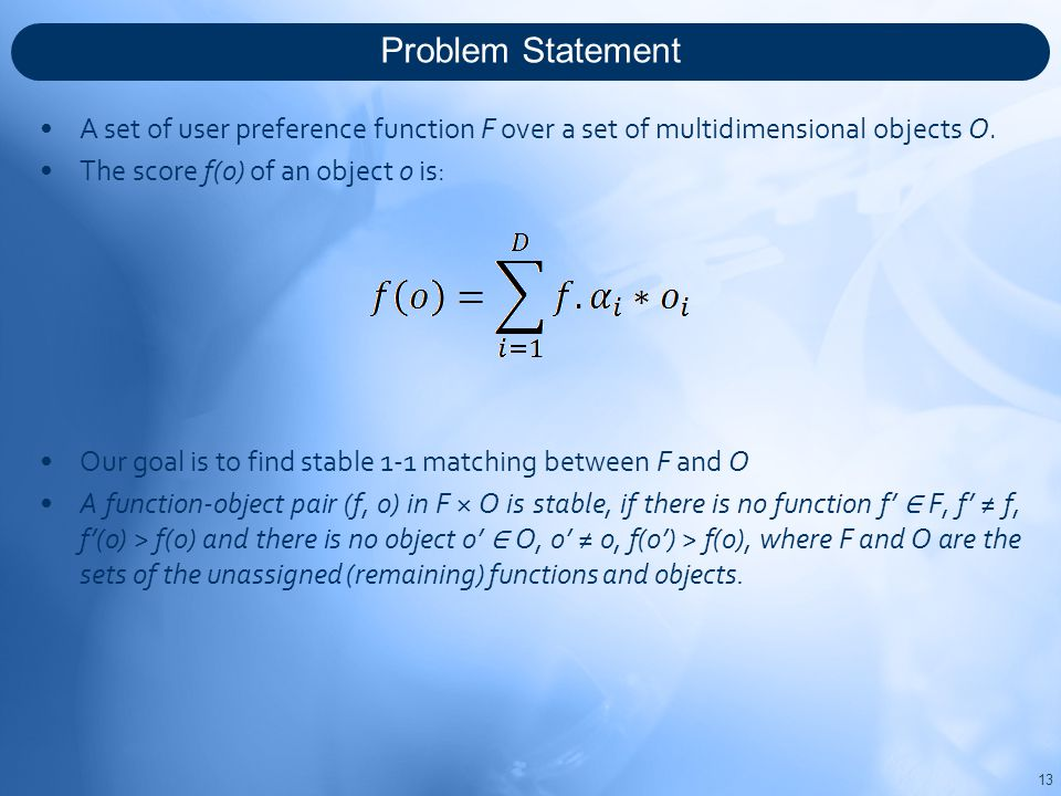Problem Statement A set of user preference function F over a set of multidimensional objects O.