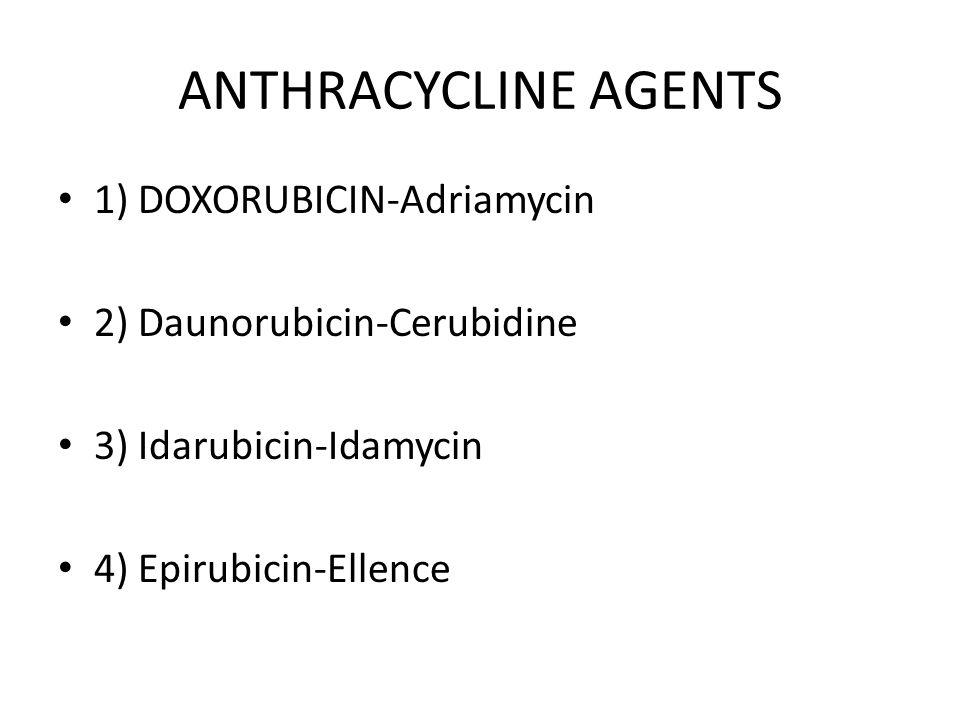 ANTHRACYCLINE AGENTS 1) DOXORUBICIN-Adriamycin 2) Daunorubicin-Cerubidine 3) Idarubicin-Idamycin 4) Epirubicin-Ellence
