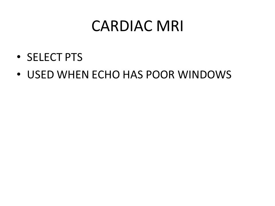 CARDIAC MRI SELECT PTS USED WHEN ECHO HAS POOR WINDOWS