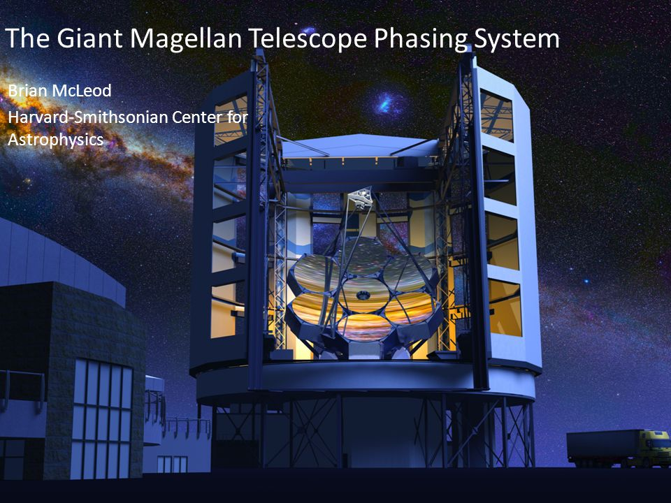 GMT The Giant Magellan Telescope Phasing System Brian McLeod Harvard-Smithsonian Center for Astrophysics