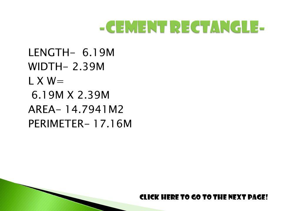 LENGTH- 6.19M WIDTH- 2.39M L X W= 6.19M X 2.39M AREA- 14.7941M2 PERIMETER- 17.16M