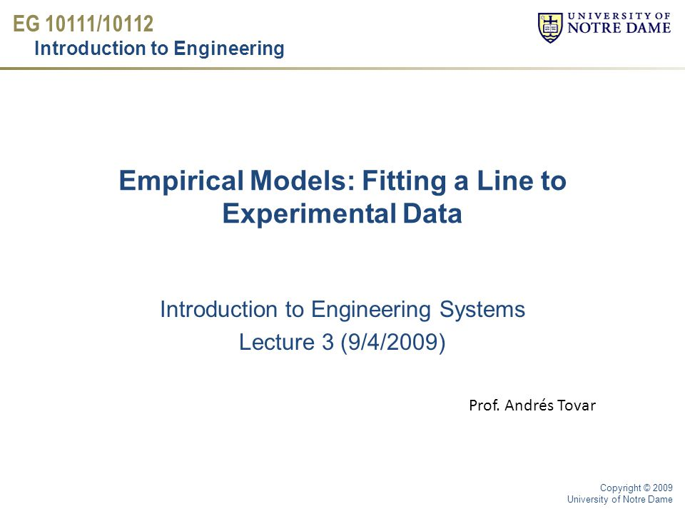 EG 10111/10112 Introduction to Engineering Copyright © 2009 University of Notre Dame Reading material and videos LC1 – Measure: Concourse material LT1 – Introduction: Sec.