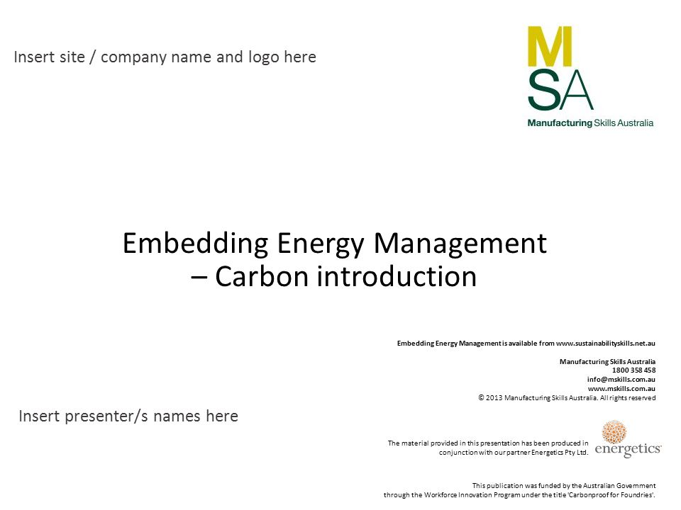 Embedding Energy Management – Carbon introduction Insert site / company name and logo here Insert presenter/s names here This publication was funded by the Australian Government through the Workforce Innovation Program under the title Carbonproof for Foundries .