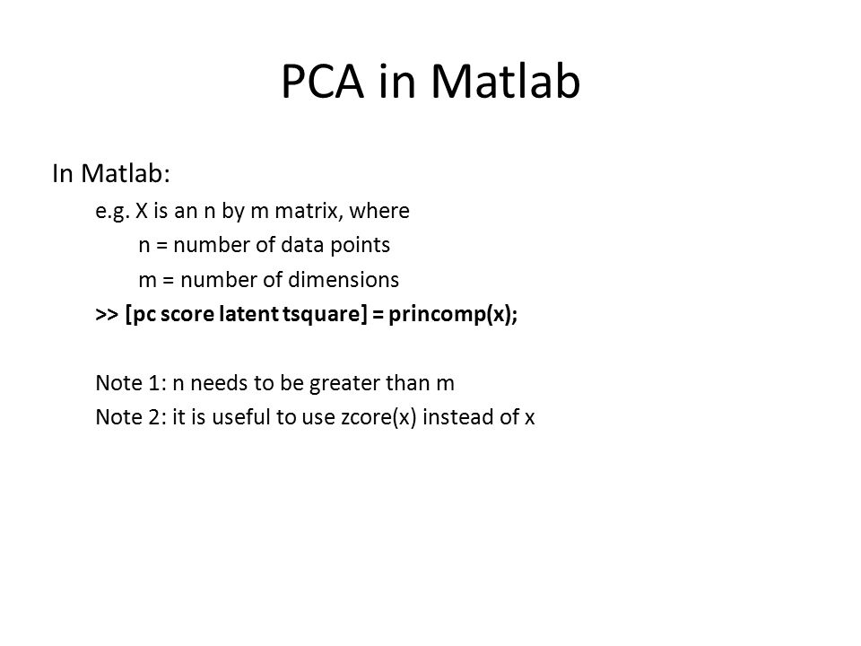 PCA in Matlab In Matlab: e.g.