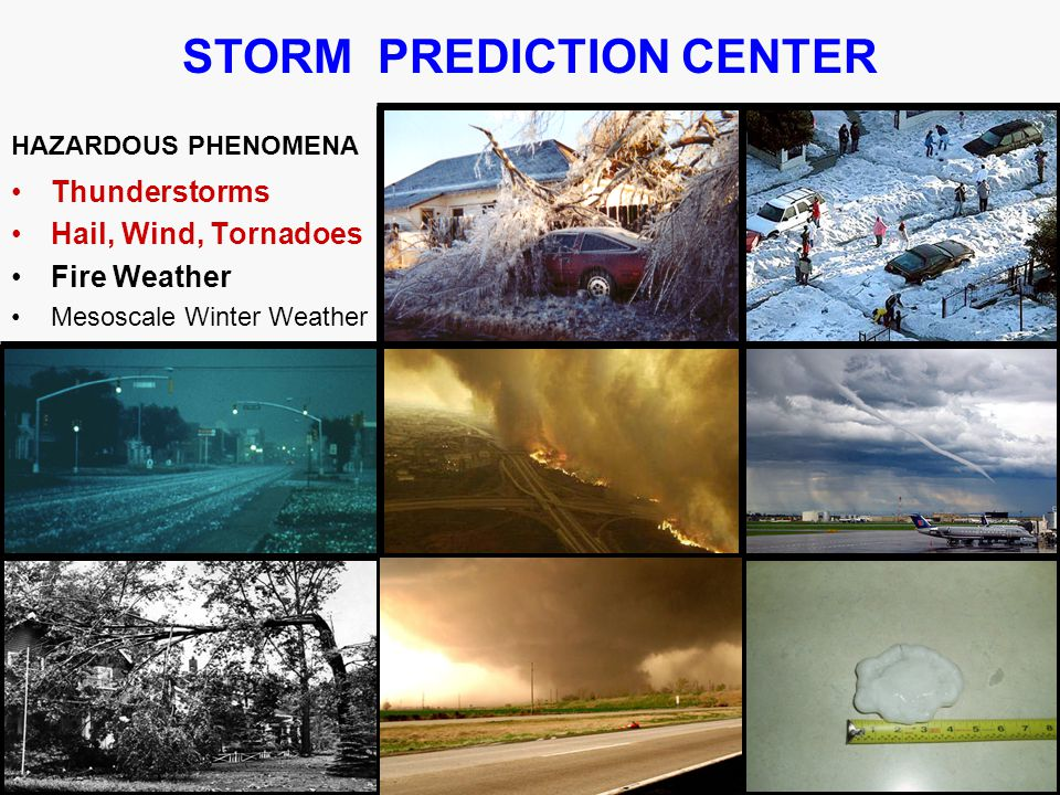 Thunderstorms Hail, Wind, Tornadoes Fire Weather Mesoscale Winter Weather STORM PREDICTION CENTER HAZARDOUS PHENOMENA