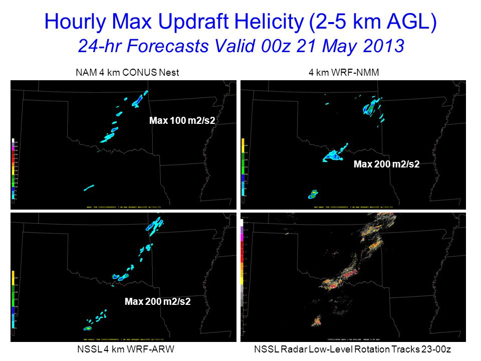 Hourly Max Updraft Helicity (2-5 km AGL) 24-hr Forecasts Valid 00z 21 May 2013 NAM 4 km CONUS Nest 4 km WRF-NMM NSSL 4 km WRF-ARW NSSL Radar Low-Level Rotation Tracks 23-00z Max 100 m2/s2 Max 200 m2/s2