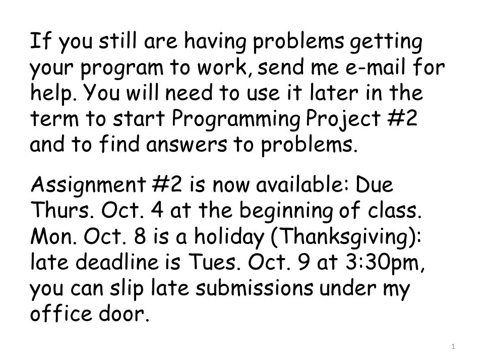 1 If you still are having problems getting your program to work, send me e-mail for help.
