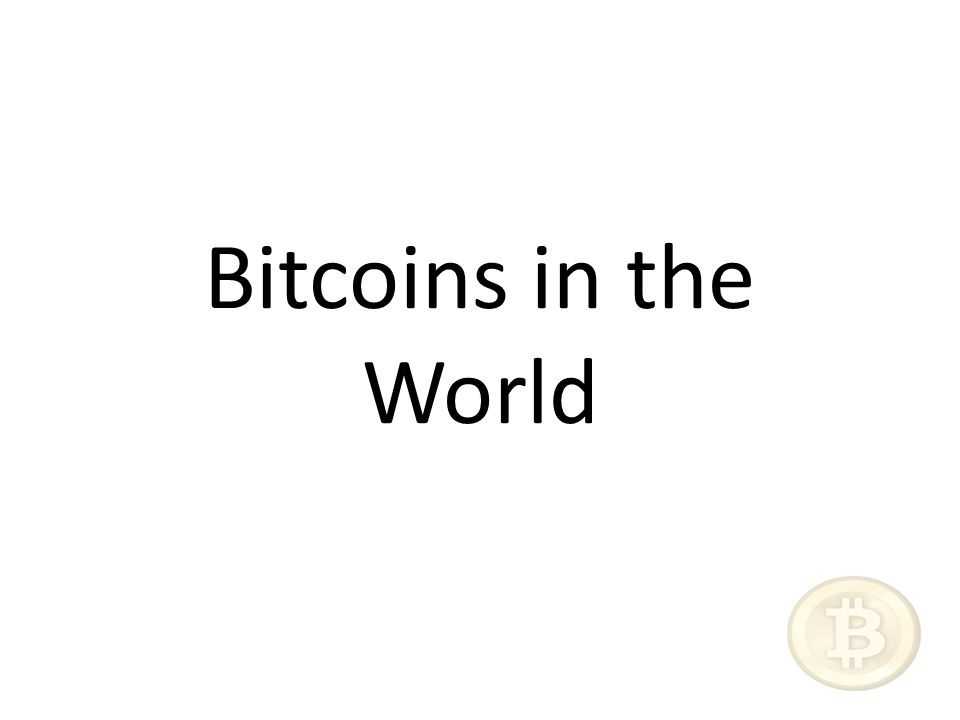 Bitcoins in the World