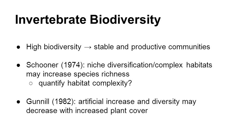 Invertebrate Biodiversity ●High biodiversity → stable and productive communities ●Schooner (1974): niche diversification/complex habitats may increase
