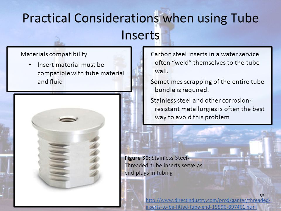 Practical Considerations when using Tube Inserts Materials compatibility Insert material must be compatible with tube material and fluid Carbon steel