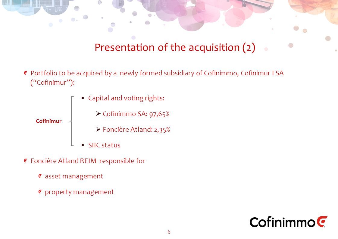 Portfolio to be acquired by a newly formed subsidiary of Cofinimmo, Cofinimur I SA ( Cofinimur ):  Capital and voting rights:  Cofinimmo SA: 97,65%  Foncière Atland: 2,35%  SIIC status Foncière Atland REIM responsible for asset management property management Presentation of the acquisition (2) 6 Cofinimur