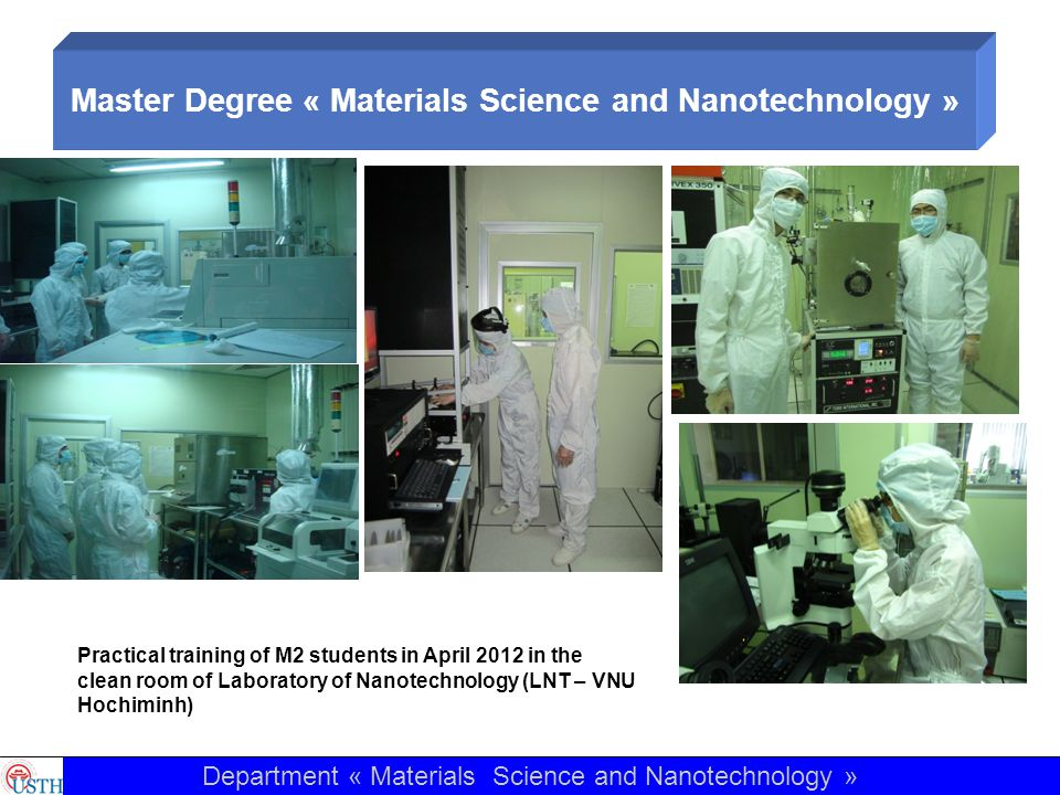 Master Degree « Materials Science and Nanotechnology » Practical training of M2 students in April 2012 in the clean room of Laboratory of Nanotechnology (LNT – VNU Hochiminh) Department « Materials Science and Nanotechnology »