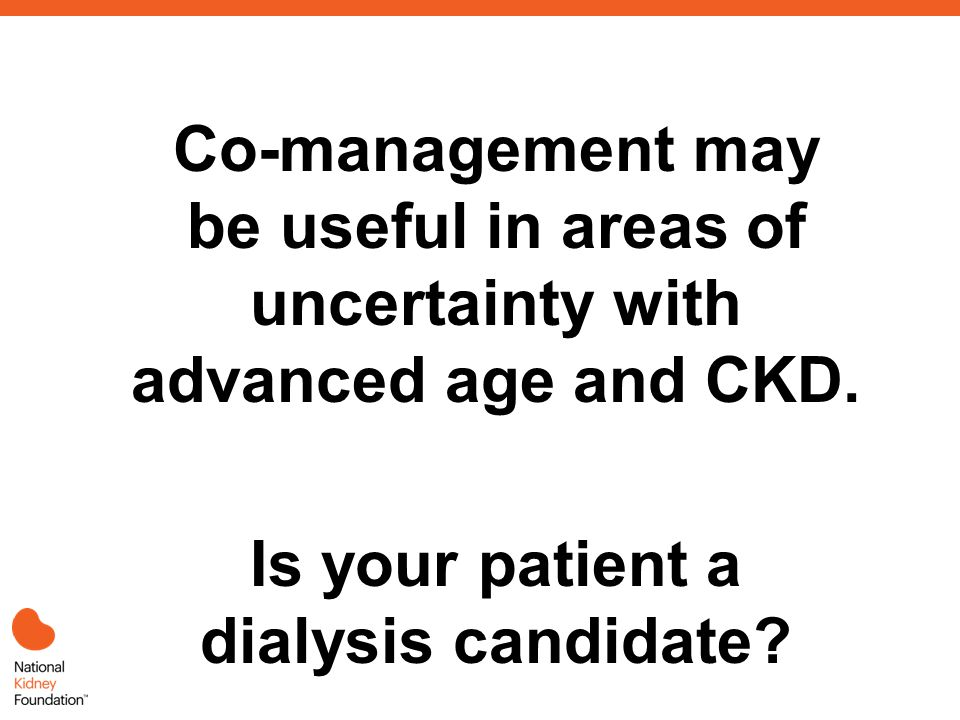 Co-management may be useful in areas of uncertainty with advanced age and CKD.