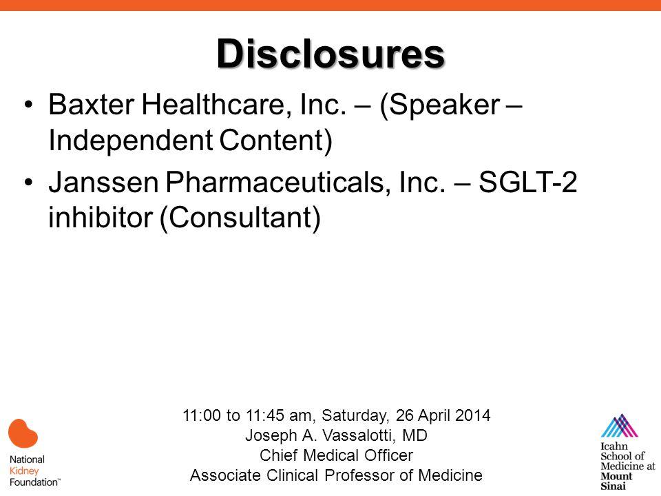 Disclosures Baxter Healthcare, Inc. – (Speaker – Independent Content) Janssen Pharmaceuticals, Inc.