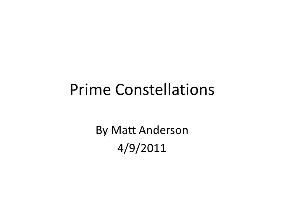 Prime Constellations By Matt Anderson 4/9/2011