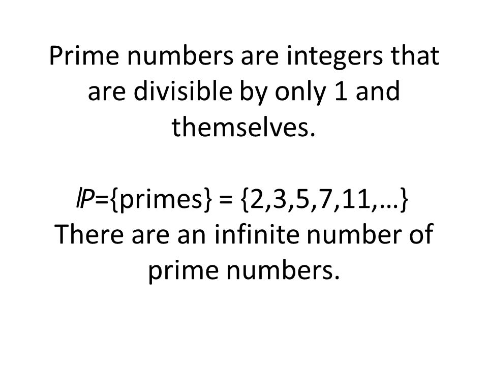 Prime numbers are integers that are divisible by only 1 and themselves.