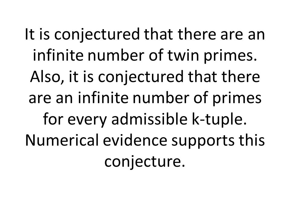 It is conjectured that there are an infinite number of twin primes.