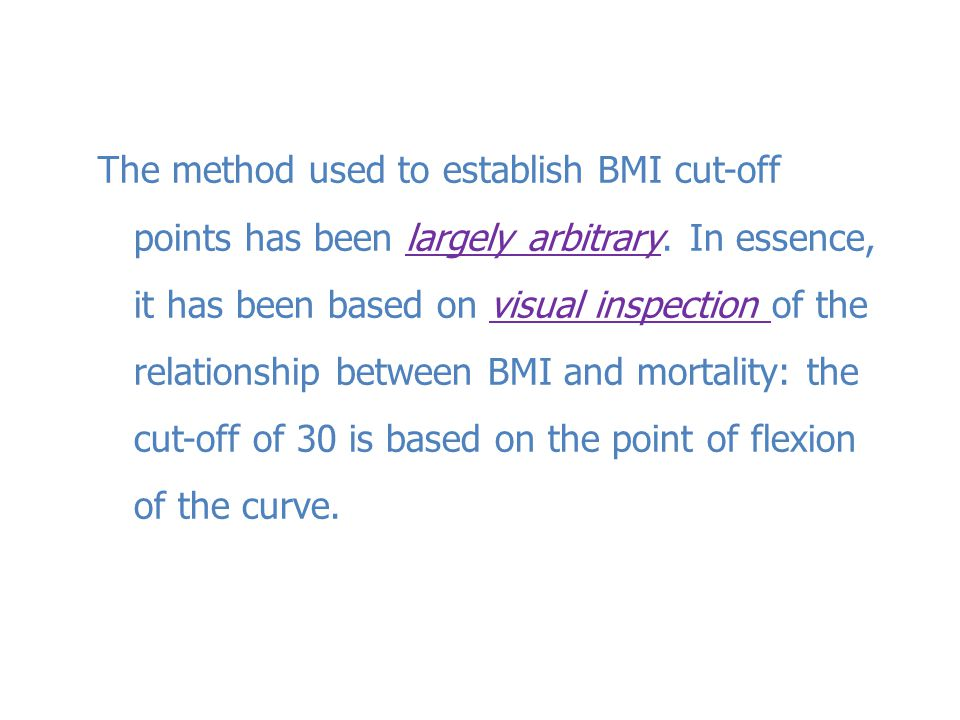 The method used to establish BMI cut-off points has been largely arbitrary.