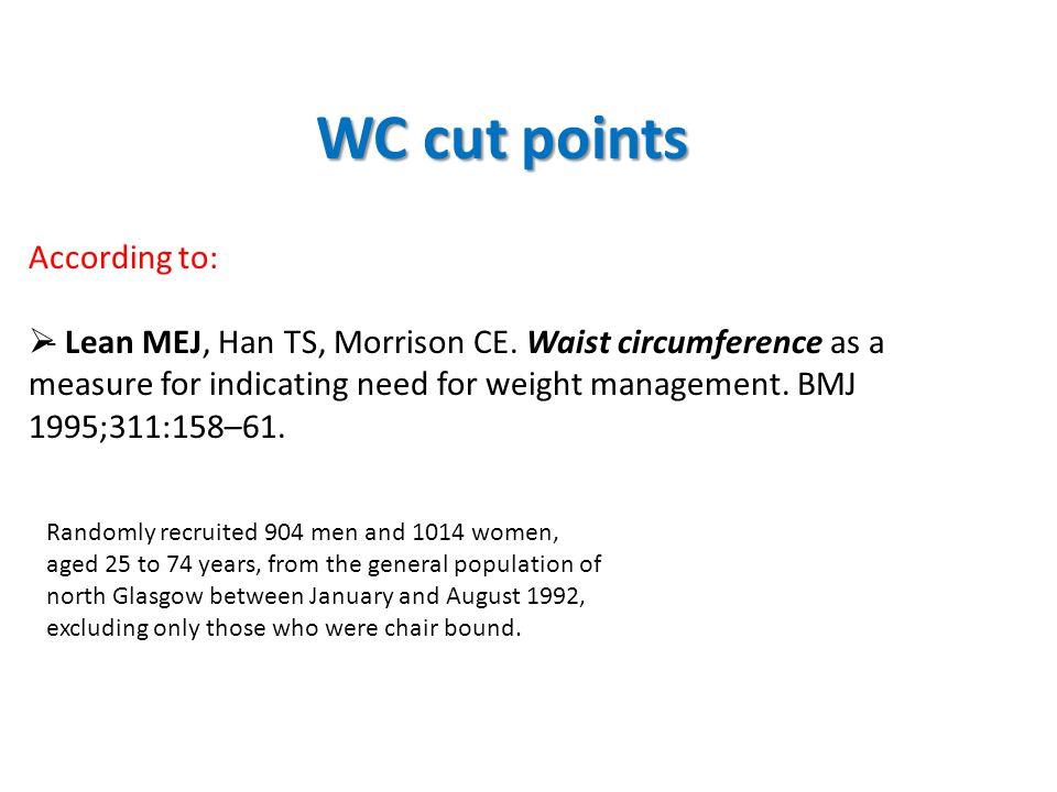WC cut points According to:  - Lean MEJ, Han TS, Morrison CE.