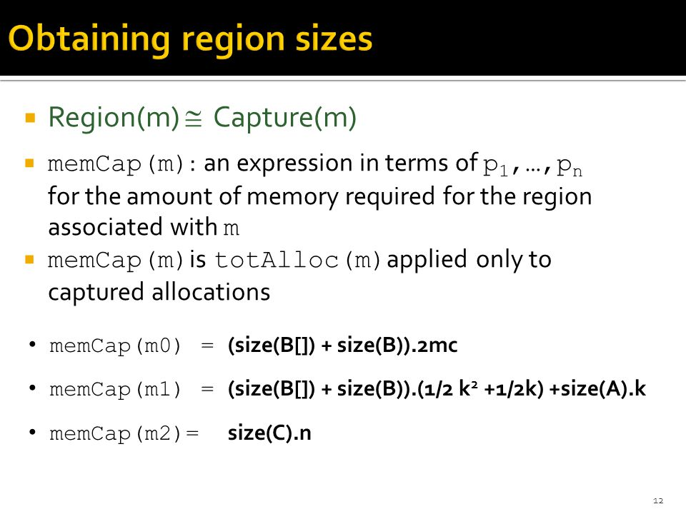  Region(m)  Capture(m)  memCap(m) : an expression in terms of p 1,…,p n for the amount of memory required for the region associated with m  memCap
