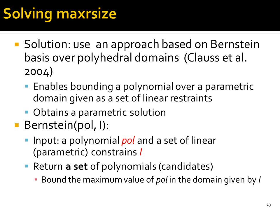  Solution: use an approach based on Bernstein basis over polyhedral domains (Clauss et al. 2004)  Enables bounding a polynomial over a parametric do