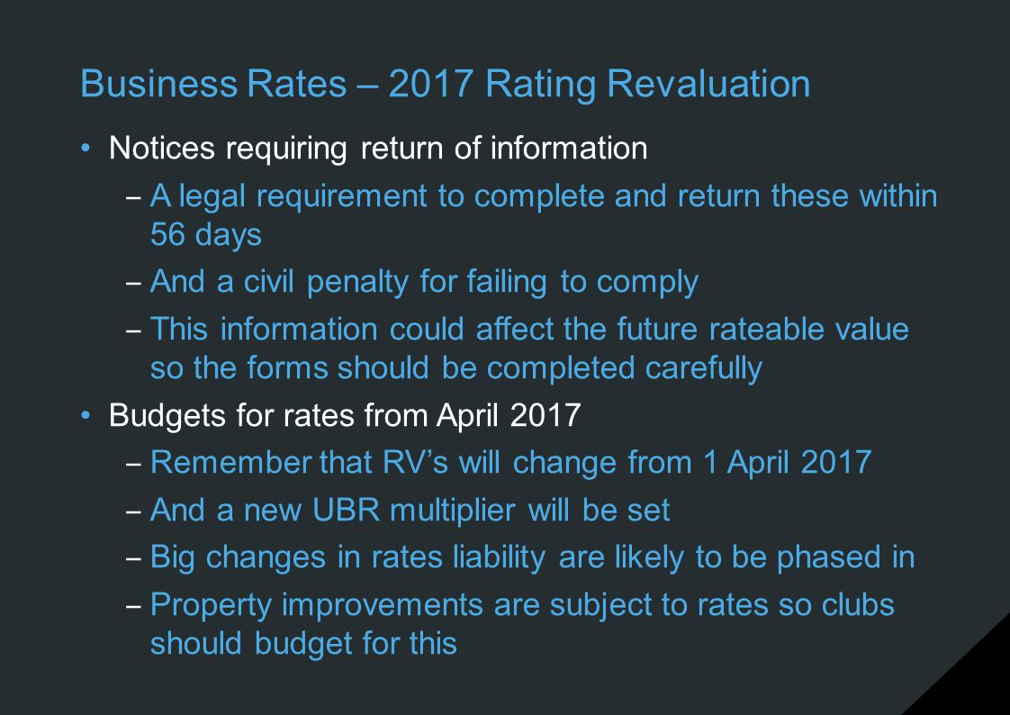 Business Rates – 2017 Rating Revaluation Notices requiring return of information ‒ A legal requirement to complete and return these within 56 days ‒ A