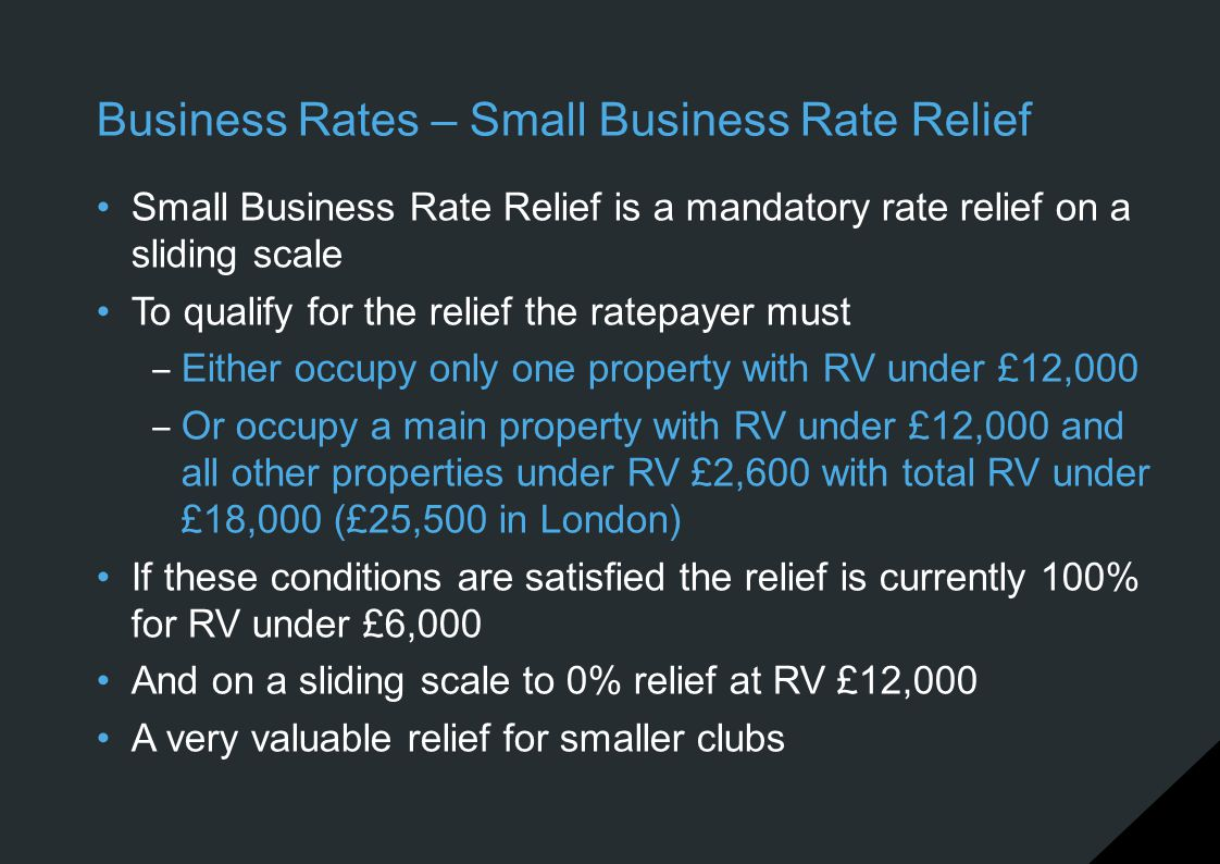 Business Rates – Small Business Rate Relief Small Business Rate Relief is a mandatory rate relief on a sliding scale To qualify for the relief the rat